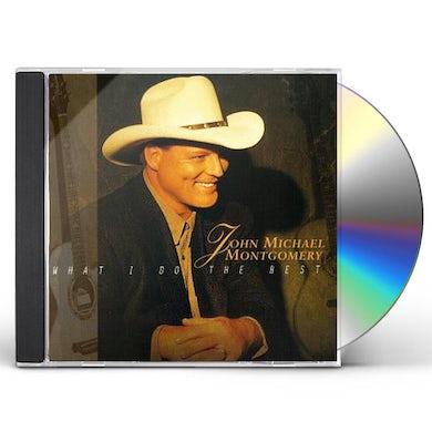 John Michael Montgomery WHAT I DO THE BEST CD