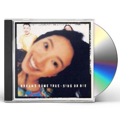 DREAMS COME TRUE SING OR DIE CD