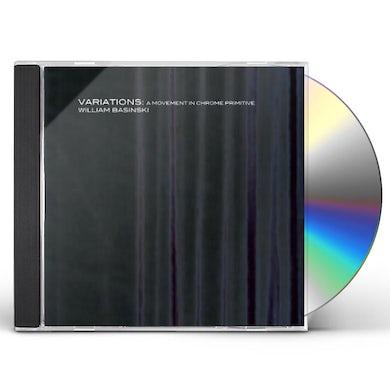 William Basinski VARIATIONS: A MOVEMENT IN CHROME PRIMITIVE CD