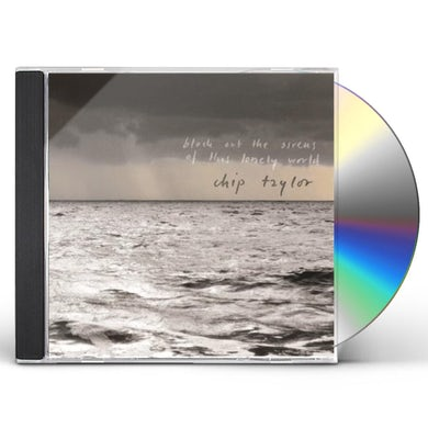 Chip Taylor BLOCK OUT THE SIRENS OF THIS LONELY WORLD CD