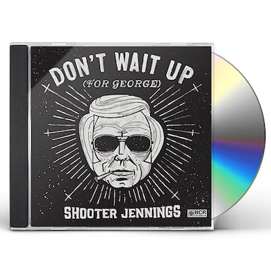 Shooter Jennings DON'T WAIT UP (FOR GEORGE) CD
