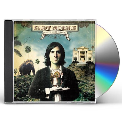 Eliot Morris WHAT'S MINE IS YOURS CD