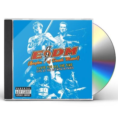 Eagles Of Death Metal I LOVE YOU ALL THE TIME: LIVE AT OLYMPIA IN PARIS CD