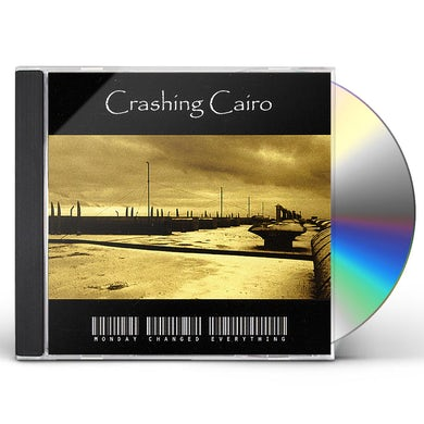 Crashing Cairo MONDAY CHANGED EVERYTHING CD