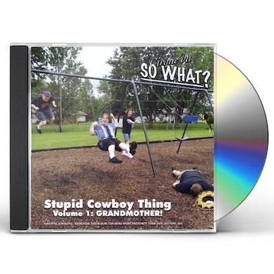 Cirque du So What? STUPID COWBOY THING: GRANDMOTHER 1 CD