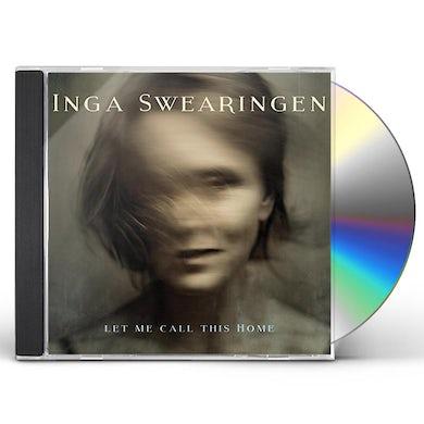 Inga Swearingen LET ME CALL THIS HOME CD