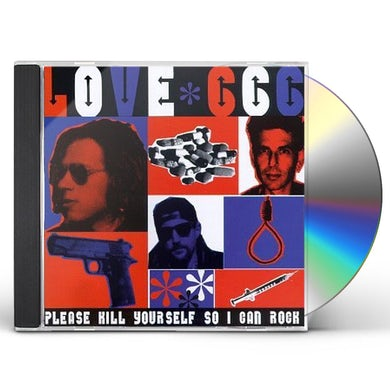 Love 666 PLEASE KILL YOURSELF SO I CAN ROCK CD