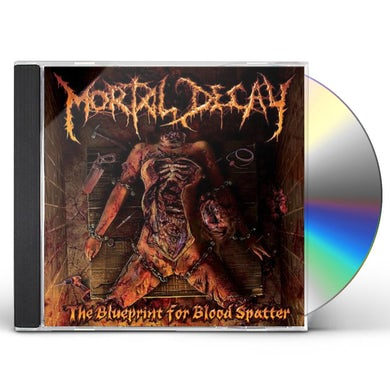 Mortal Decay BLUEPRINT FOR BLOOD SPLATTER CD