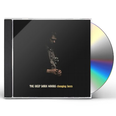 Deep Dark Woods CHANGING FACES CD