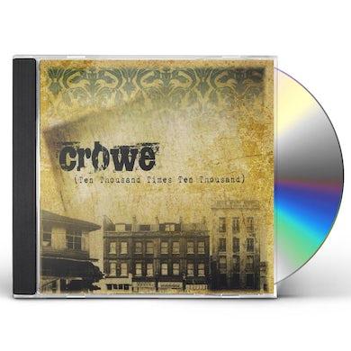 Crowe TEN THOUSAND TIMES TEN THOUSAND CD