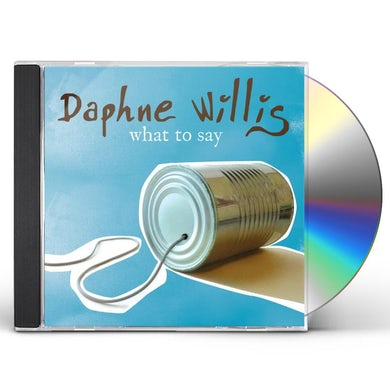 Daphne Willis WHAT TO SAY CD
