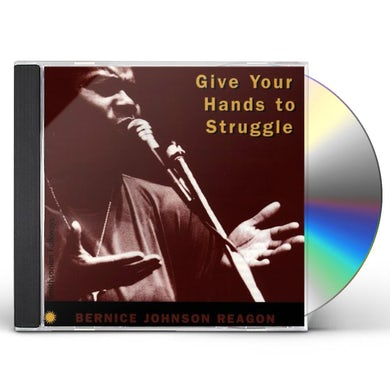 Bernice Johnson Reagon GIVE YOUR HANDS TO STRUGGLE CD