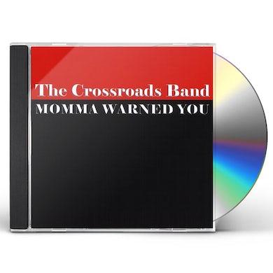 Crossroads Band MOMMA WARNED YOU CD