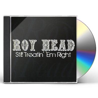 Roy Head STILL TREATIN EM RIGHT CD