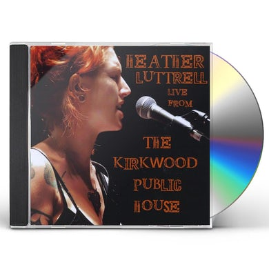 Heather Luttrell LIVE FROM THE KIRKWOOD PUBLIC HOUSE CD