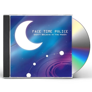 Face Time Police DONT BELIEVE IN THE MOON CD