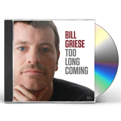 Bill Griese TOO LONG COMING CD