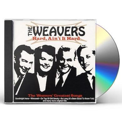 HARD AIN'T IT HARD: THE WEAVERS GREATEST SONGS CD