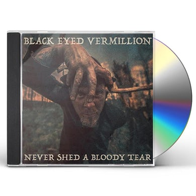 Black Eyed Vermillion NEVER SHED A BLOODY TEAR CD