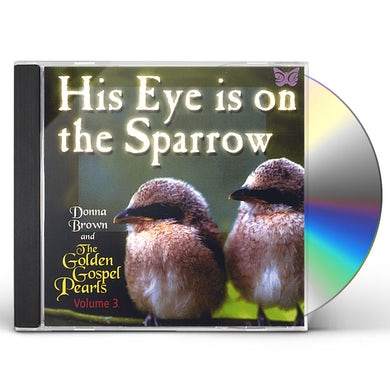 Donna Brown & The Golden Gospel Pearls HIS EYE IS ON THE SPARROW CD