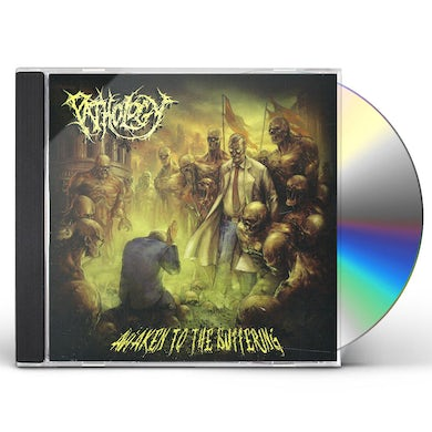 Pathology AWAKEN TO THE SUFFERING CD
