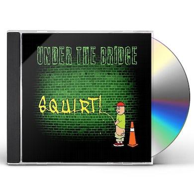 Under The Bridge SQUIRT! CD