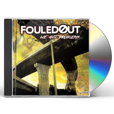 Fouled Out WE GOT PROBLEMS CD