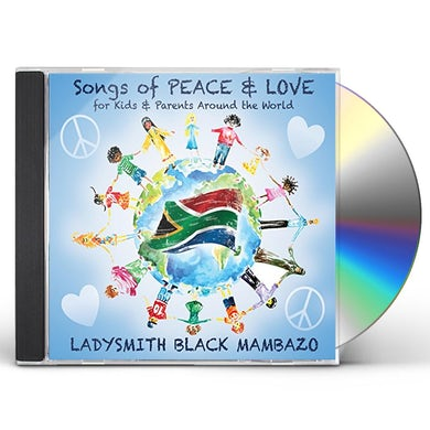 Ladysmith Black Mambazo SONGS OF PEACE & LOVE FOR KIDS & PARENTS AROUND CD