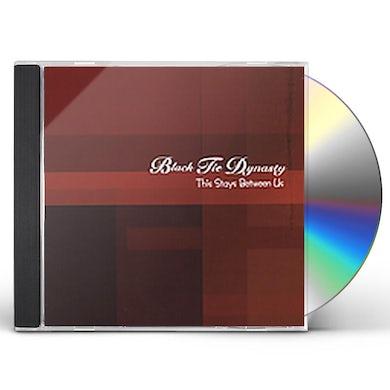 Black Tie Dynasty THIS STAYS BETWEEN US CD