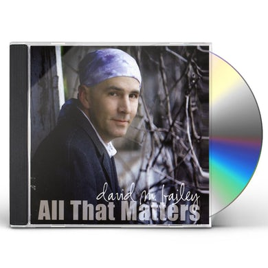 david m. bailey ALL THAT MATTERS CD