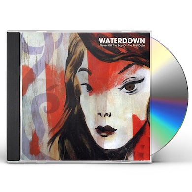 Waterdown NEVER KILL THE BOY ON THE FIRST DATE CD