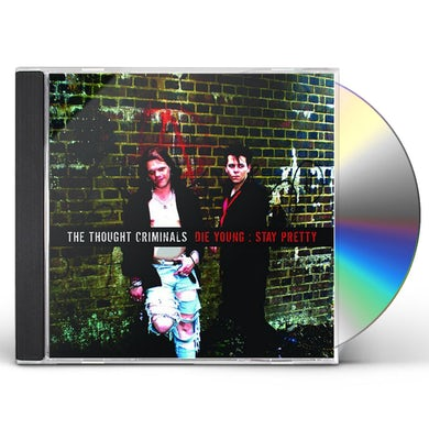 Thought Criminals DIE YOUNG: STAY PRETTY CD