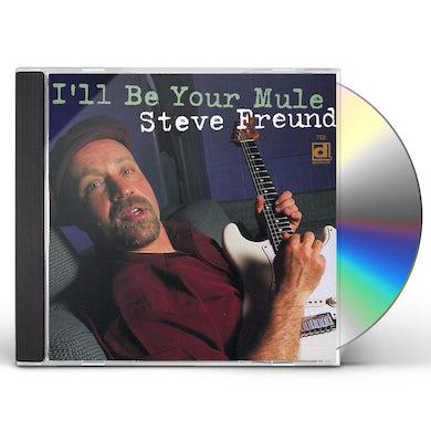 Steve Freund I'LL BE YOUR MULE CD