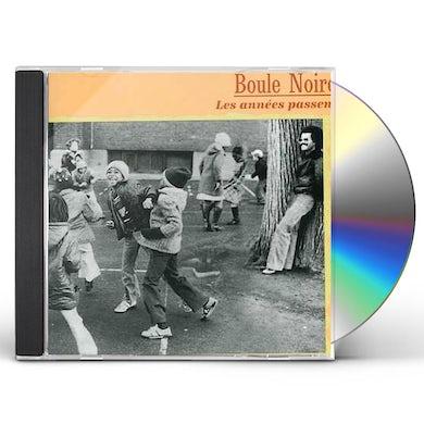 Boule Noire ANNEES PASSENT CD