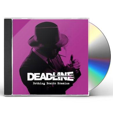 Deadline NOTHING BESIDE REMAINS CD