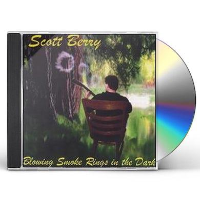 Scott Berry BLOWING SMOKE RINGS IN THE DARK CD