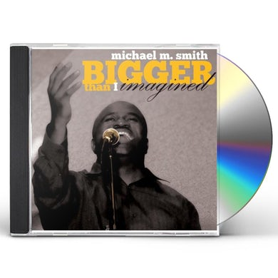 Michael M. Smith BIGGER THAN I IMAGINED CD