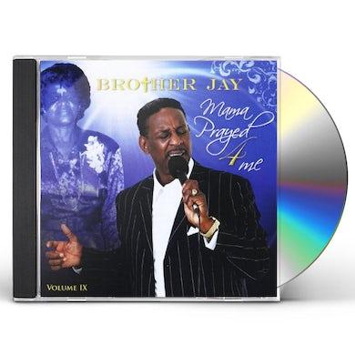 Brother Jay MAMA PRAYED 4 ME 9 CD