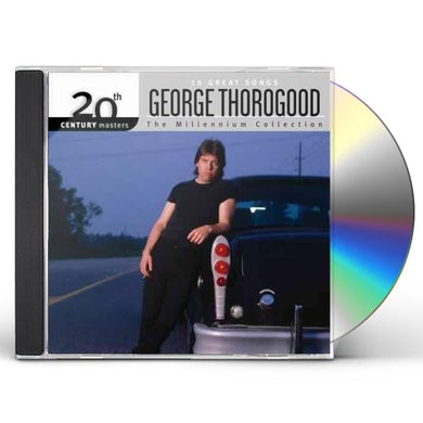 George Thorogood & The Destroyers MILLENNIUM COLLECTION: 20TH CENTURY MASTERS CD