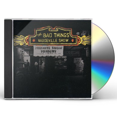 Bad Things VAUDEVILLE SHOW CD