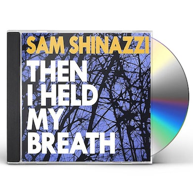 Sam Shinazzi THEN I HELD MY BREATH CD
