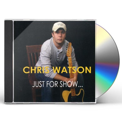 Chris Watson JUST FOR SHOW CD