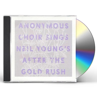 ANONYMOUS CHOIR SINGS NEIL YOUNG'S AFTER THE GOLD RUSH CD