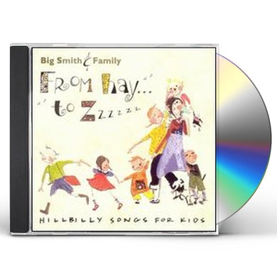 Big Smith FROM HAY TO ZZZZZZ: HILLBILLY SONGS FOR KIDS CD
