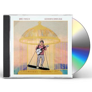 Eric Frisch GOODBYE BIRDCAGE CD