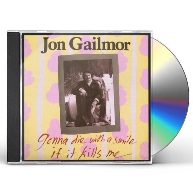 Jon Gailmor GONNA DIE WITH A SMILE IF IT KILLS ME CD