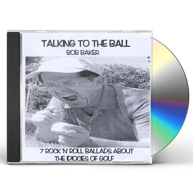 Bob Baker TALKING TO BALL: 7 ROCK 'N' ROLL BALLADS ABOUT THE CD