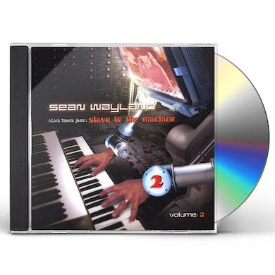 Sean Wayland CLICK TRACK JAZZ: SLAVE TO THE MACHINE 2 CD
