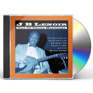 J.B. Lenoir ONE OF THESE MORNINGS CD