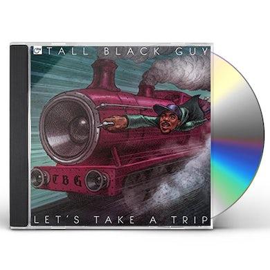 Tall Black Guy LET'S TAKE A TRIP CD